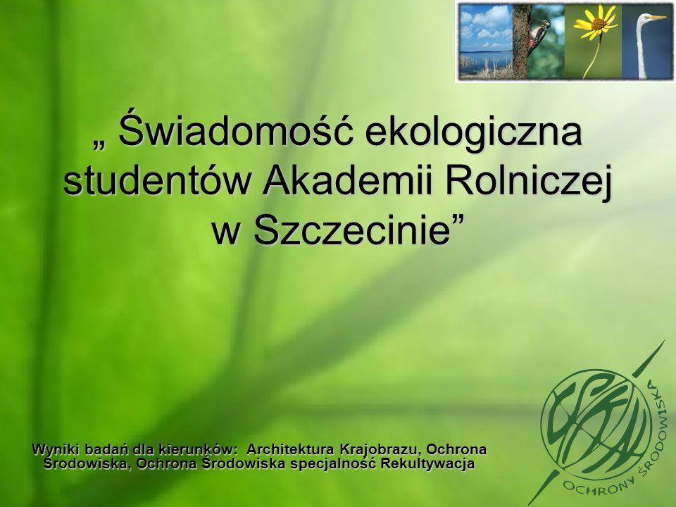 """"""" Świadomość ekologiczna studentów Akademii Rolniczej w Szczecinie"""