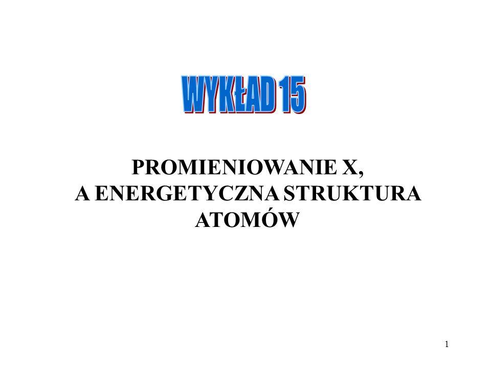PROMIENIOWANIE X, A ENERGETYCZNA STRUKTURA ATOMÓW