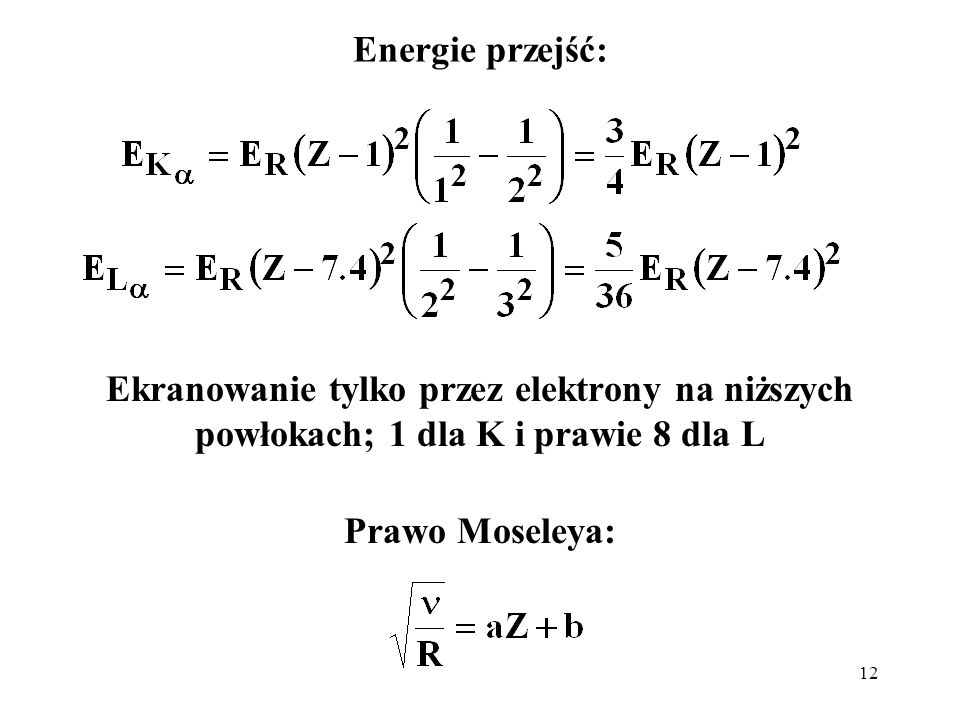 Energie przejść:Ekranowanie tylko przez elektrony na niższych powłokach; 1 dla K i prawie 8 dla L.