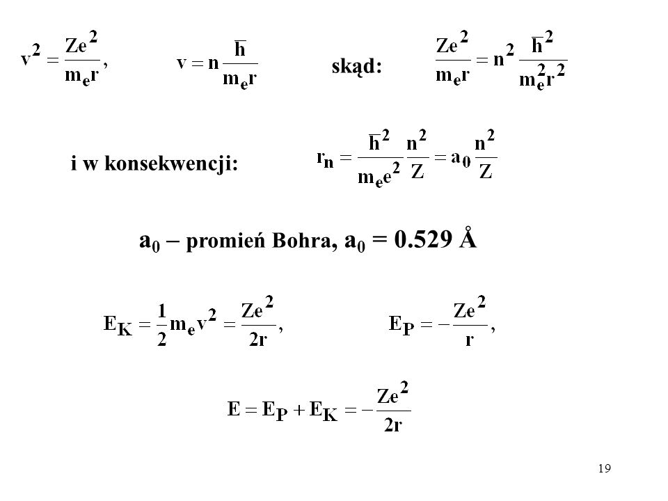 skąd: i w konsekwencji: a0 – promień Bohra, a0 = 0.529 Å