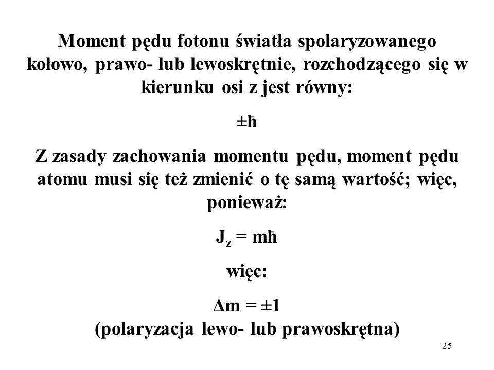 Δm = ±1 (polaryzacja lewo- lub prawoskrętna)