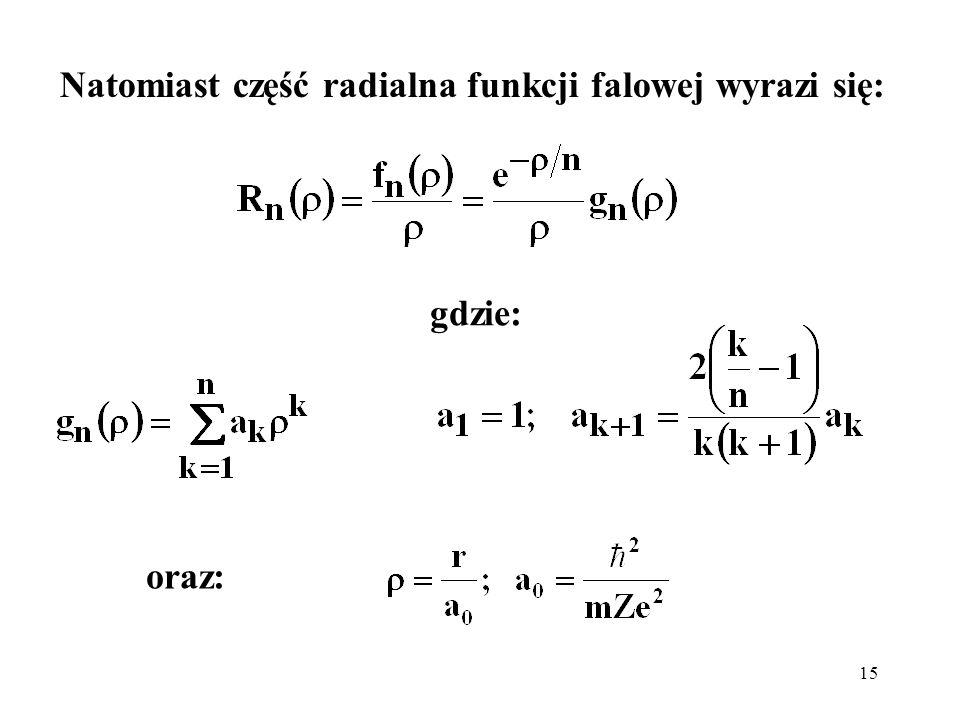 Natomiast część radialna funkcji falowej wyrazi się: