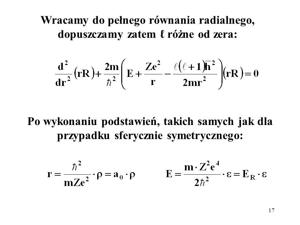 Wracamy do pełnego równania radialnego, dopuszczamy zatem ℓ różne od zera: