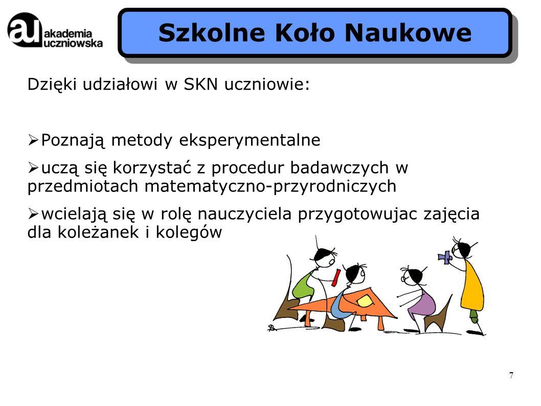 Szkolne Koło Naukowe Dzięki udziałowi w SKN uczniowie: