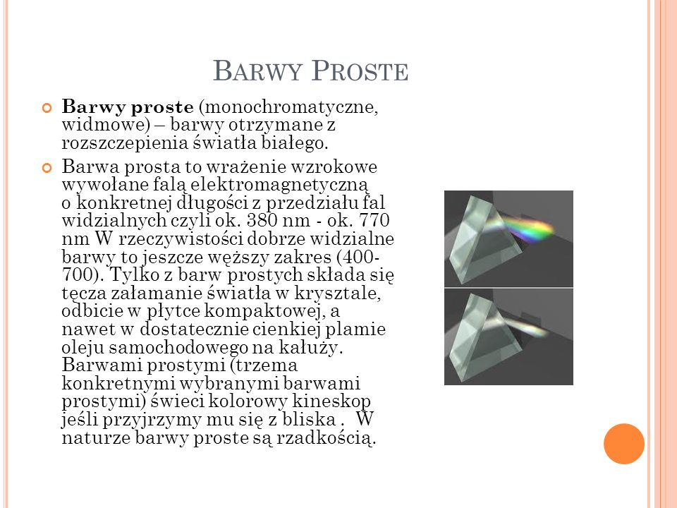 Barwy ProsteBarwy proste (monochromatyczne, widmowe) – barwy otrzymane z rozszczepienia światła białego.