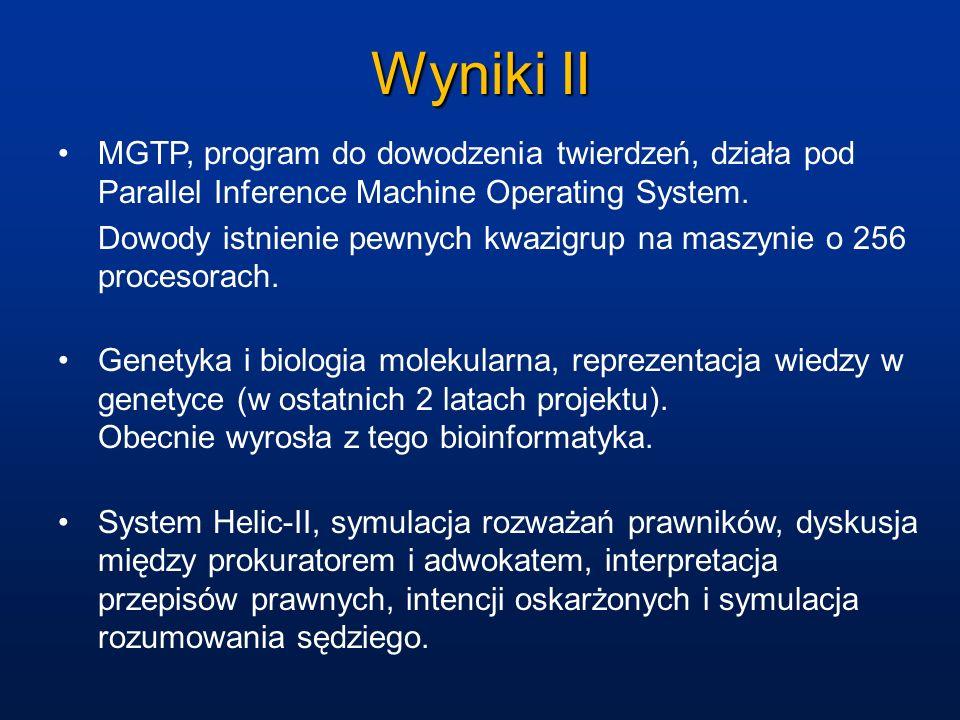 Wyniki II MGTP, program do dowodzenia twierdzeń, działa pod Parallel Inference Machine Operating System.