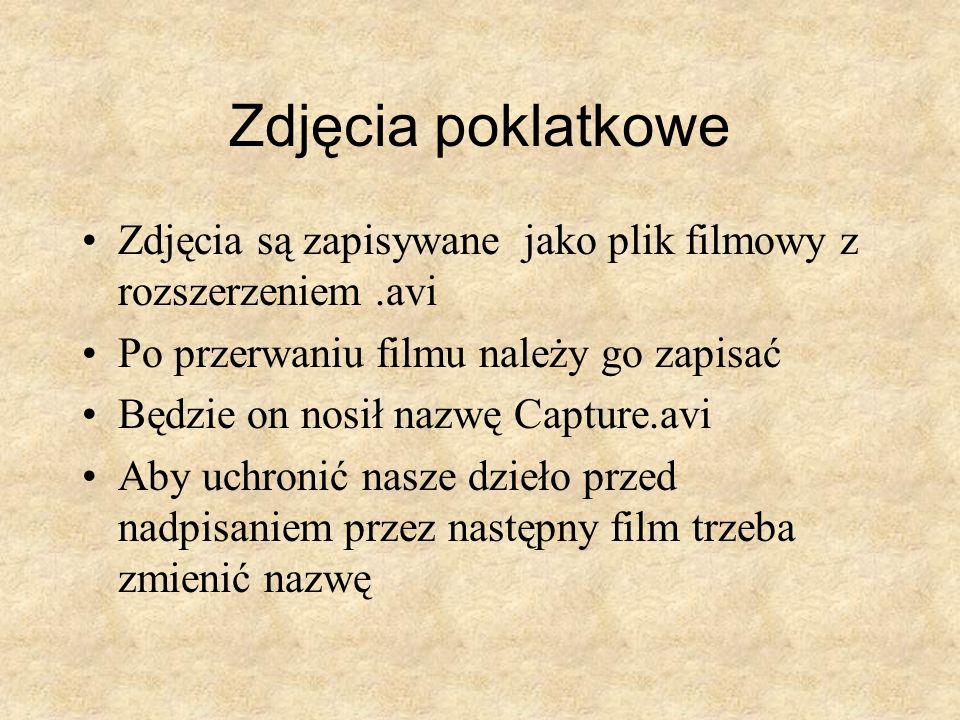 Zdjęcia poklatkowe Zdjęcia są zapisywane jako plik filmowy z rozszerzeniem .avi. Po przerwaniu filmu należy go zapisać.