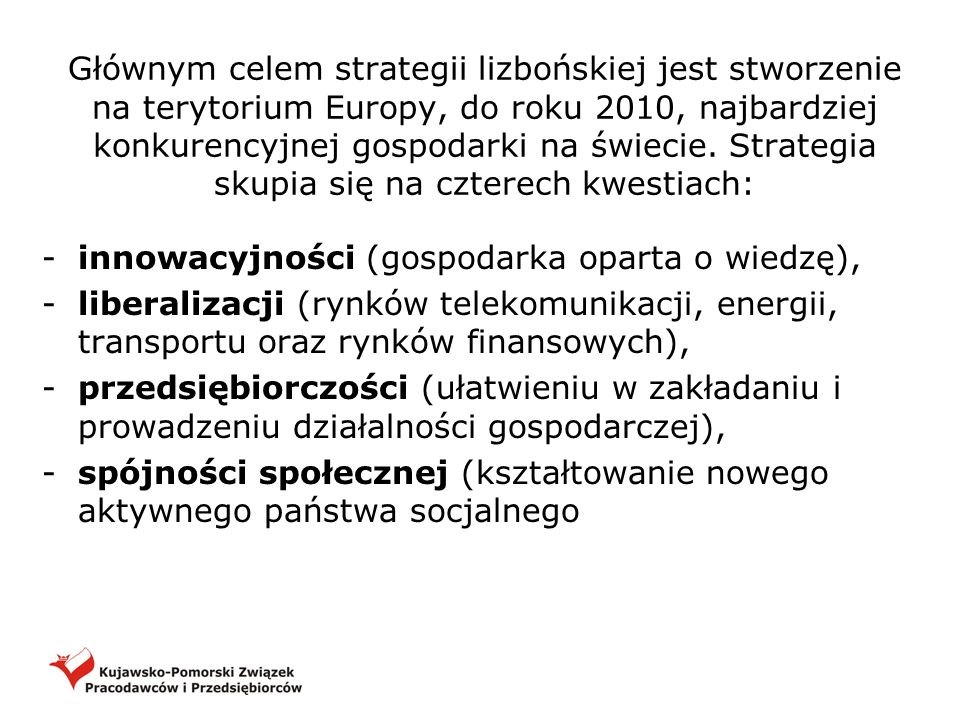 Głównym celem strategii lizbońskiej jest stworzenie na terytorium Europy, do roku 2010, najbardziej konkurencyjnej gospodarki na świecie. Strategia skupia się na czterech kwestiach: