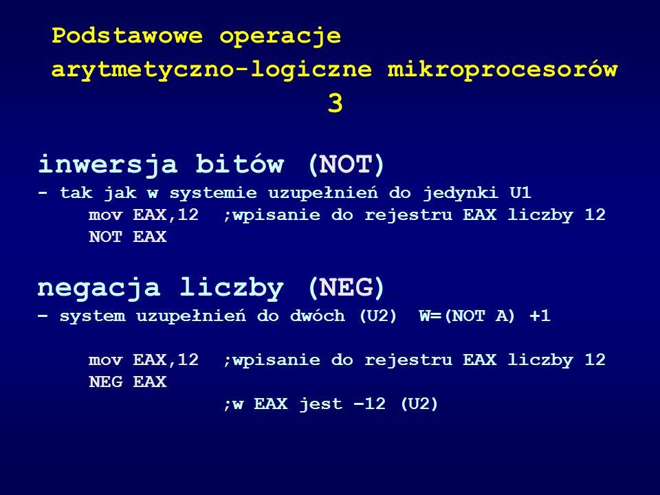3 inwersja bitów (NOT) negacja liczby (NEG) Podstawowe operacje