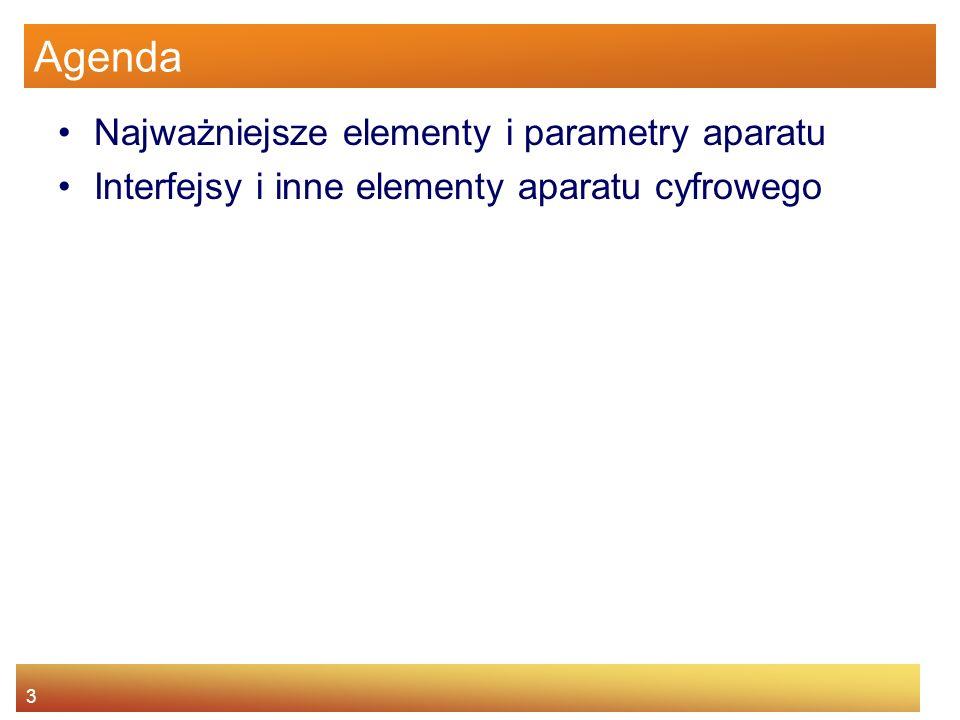 Agenda Najważniejsze elementy i parametry aparatu