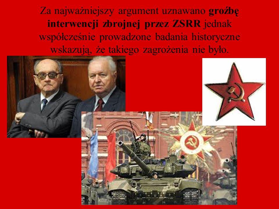 Za najważniejszy argument uznawano groźbę interwencji zbrojnej przez ZSRR jednak współcześnie prowadzone badania historyczne wskazują, że takiego zagrożenia nie było.
