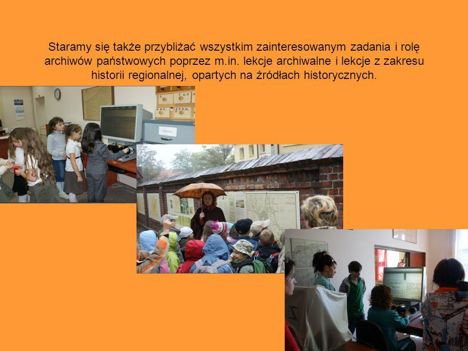 Staramy się także przybliżać wszystkim zainteresowanym zadania i rolę archiwów państwowych poprzez m.in.