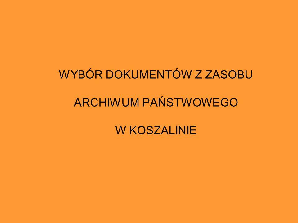 WYBÓR DOKUMENTÓW Z ZASOBU ARCHIWUM PAŃSTWOWEGO W KOSZALINIE