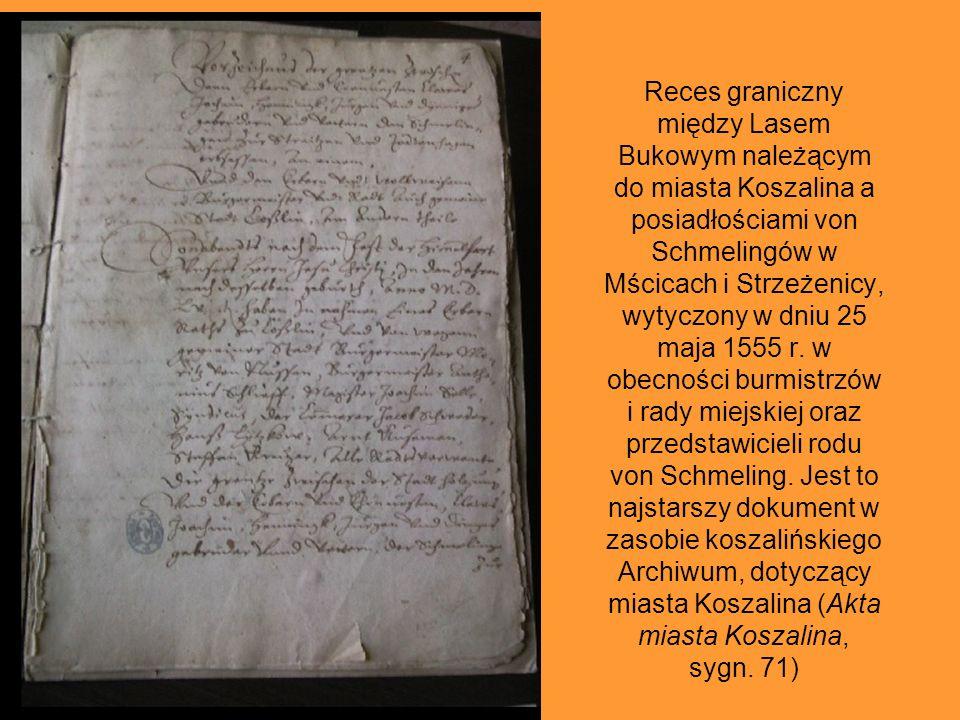 Reces graniczny między Lasem Bukowym należącym do miasta Koszalina a posiadłościami von Schmelingów w Mścicach i Strzeżenicy, wytyczony w dniu 25 maja 1555 r.