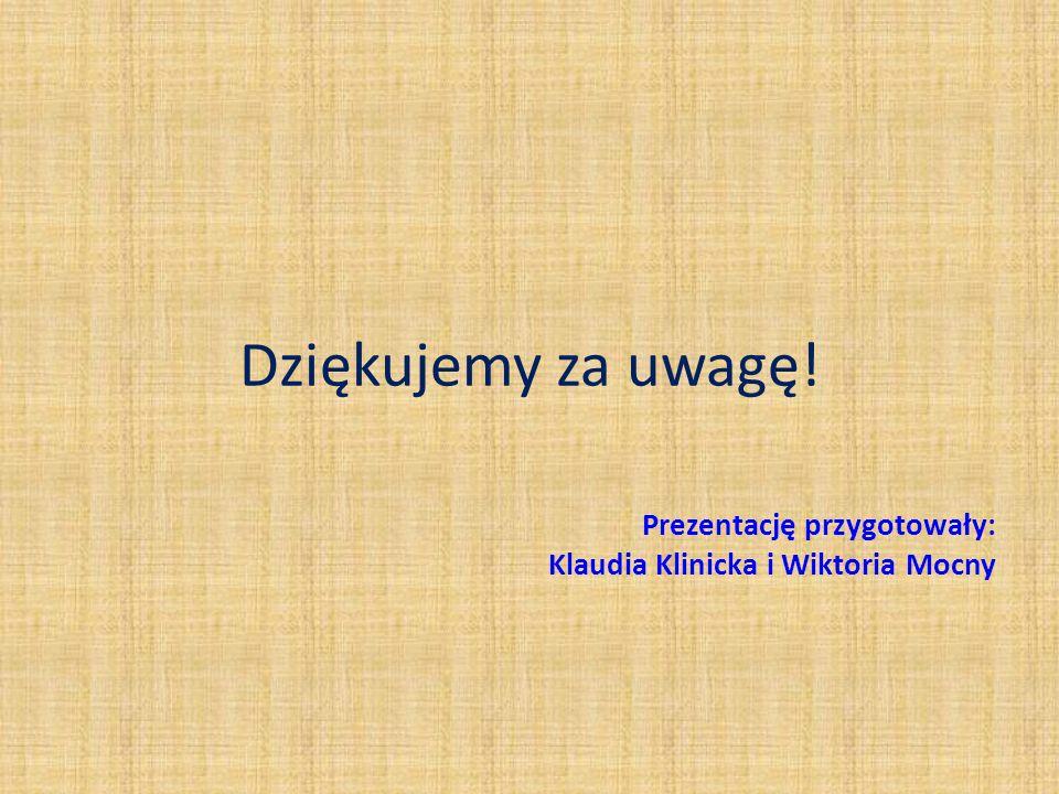Prezentację przygotowały: Klaudia Klinicka i Wiktoria Mocny