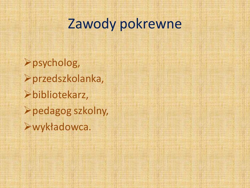 Zawody pokrewne psycholog, przedszkolanka, bibliotekarz,