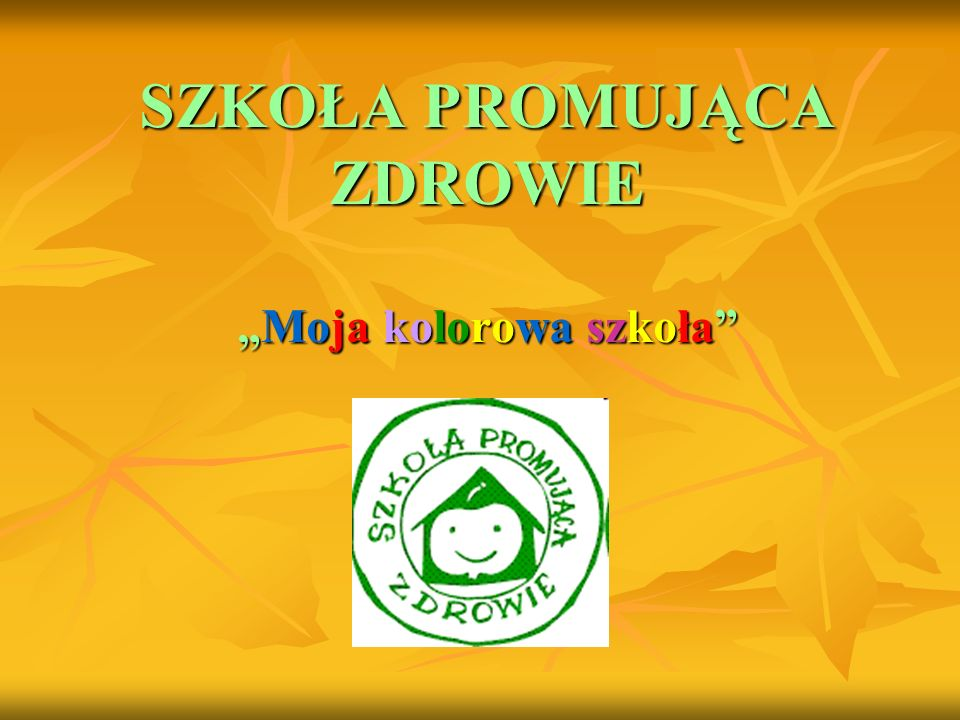 """SZKOŁA PROMUJĄCA ZDROWIE """"Moja kolorowa szkoła"""