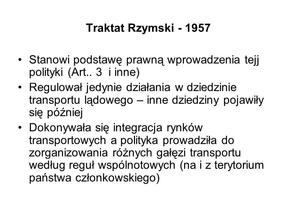 Traktat Rzymski - 1957 Stanowi podstawę prawną wprowadzenia tejj polityki (Art.. 3 i inne)