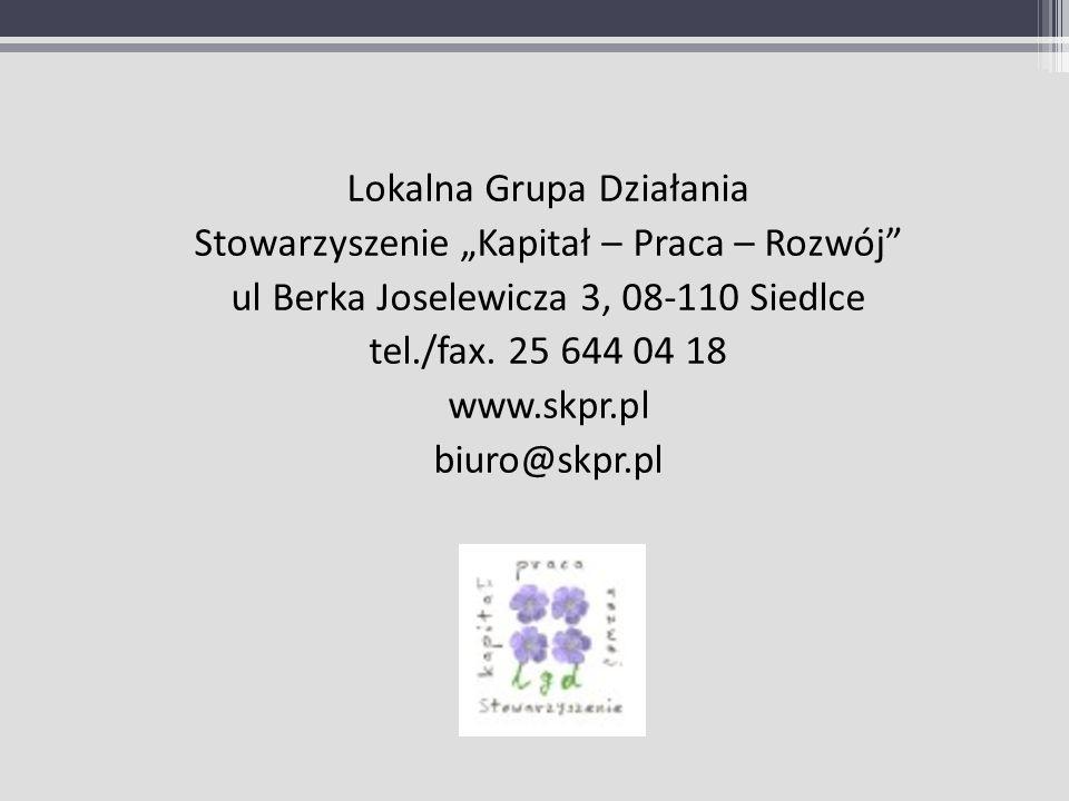 """Lokalna Grupa Działania Stowarzyszenie """"Kapitał – Praca – Rozwój ul Berka Joselewicza 3, 08-110 Siedlce tel./fax."""