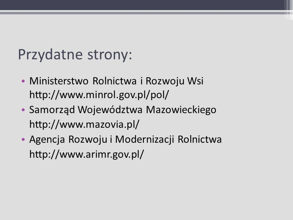 Przydatne strony:Ministerstwo Rolnictwa i Rozwoju Wsi http://www.minrol.gov.pl/pol/ Samorząd Województwa Mazowieckiego.