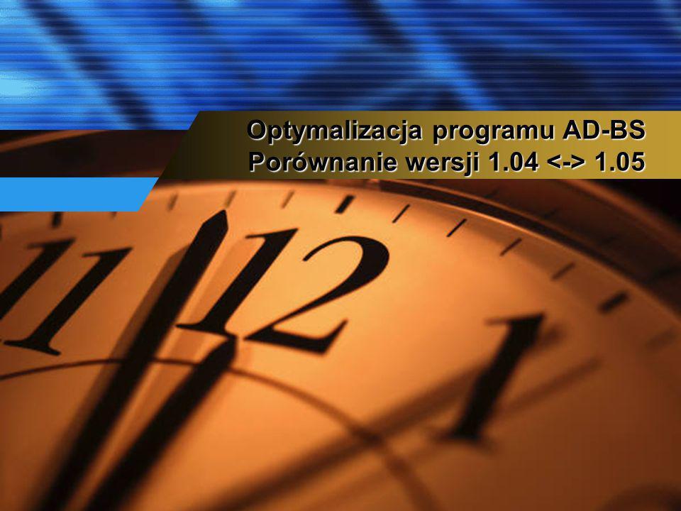 Optymalizacja programu AD-BS Porównanie wersji 1.04 <-> 1.05