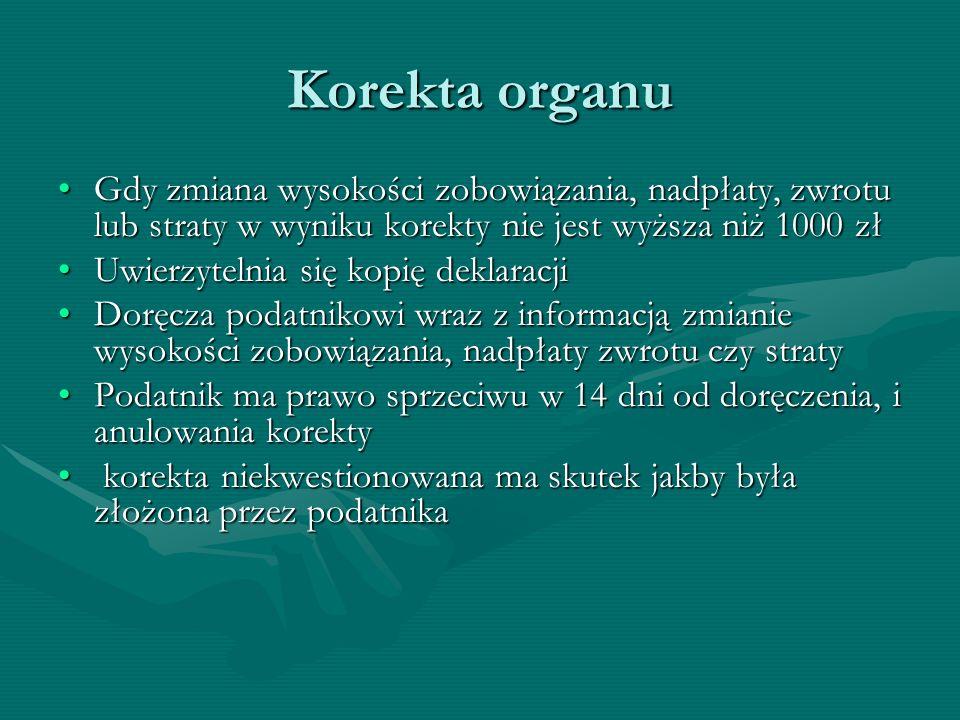 Korekta organuGdy zmiana wysokości zobowiązania, nadpłaty, zwrotu lub straty w wyniku korekty nie jest wyższa niż 1000 zł.