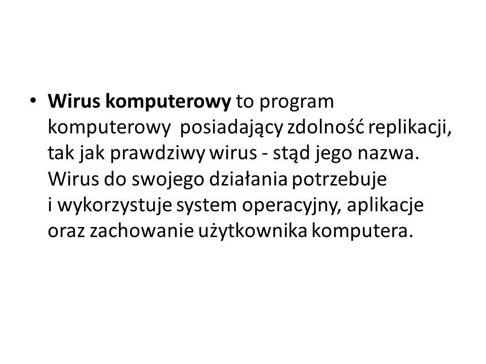 Wirus komputerowy to program komputerowy posiadający zdolność replikacji, tak jak prawdziwy wirus - stąd jego nazwa.