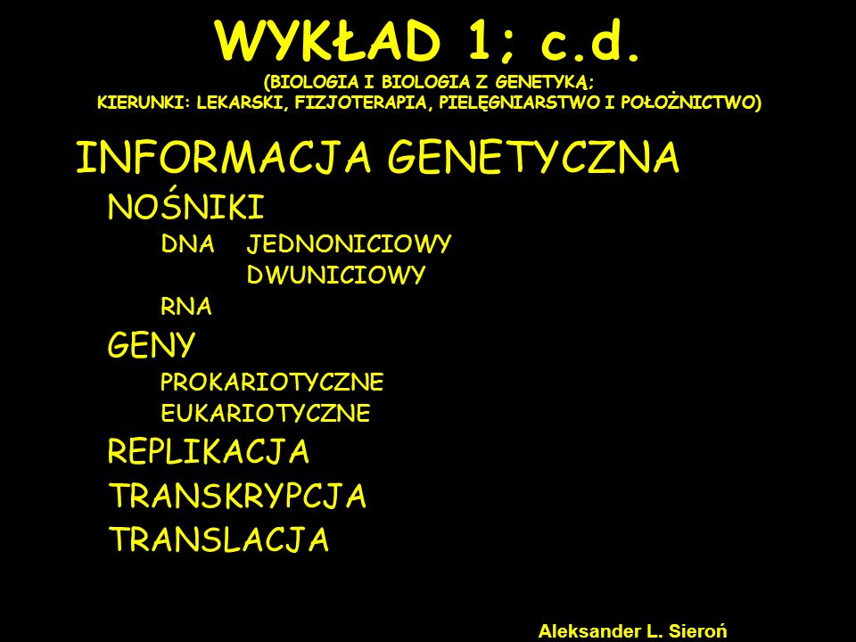 WYKŁAD 1; c.d. (BIOLOGIA I BIOLOGIA Z GENETYKĄ; KIERUNKI: LEKARSKI, FIZJOTERAPIA, PIELĘGNIARSTWO I POŁOŻNICTWO)