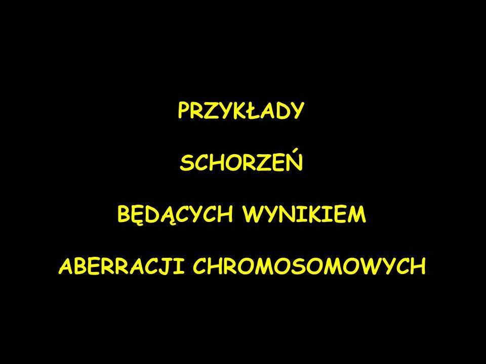 ABERRACJI CHROMOSOMOWYCH