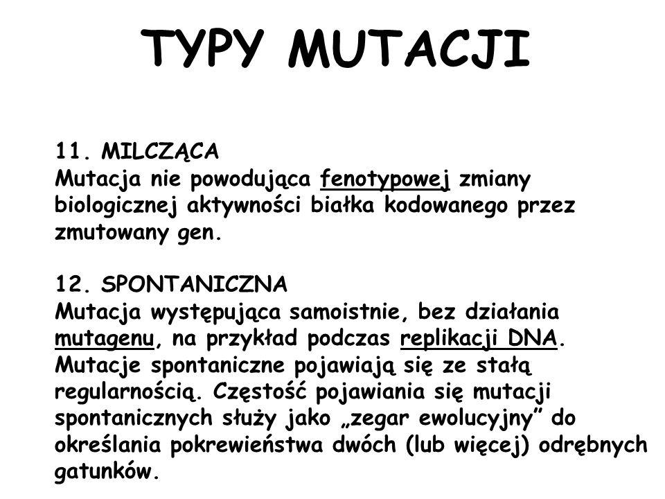 TYPY MUTACJI 11. MILCZĄCA Mutacja nie powodująca fenotypowej zmiany