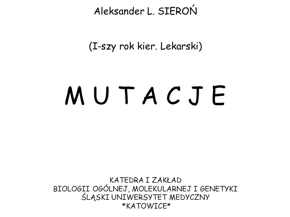 M U T A C J E Aleksander L. SIEROŃ (I-szy rok kier. Lekarski)