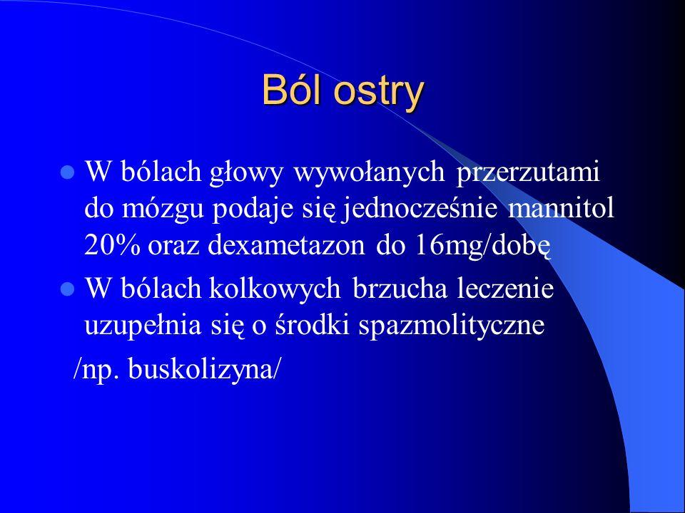 Ból ostry W bólach głowy wywołanych przerzutami do mózgu podaje się jednocześnie mannitol 20% oraz dexametazon do 16mg/dobę.