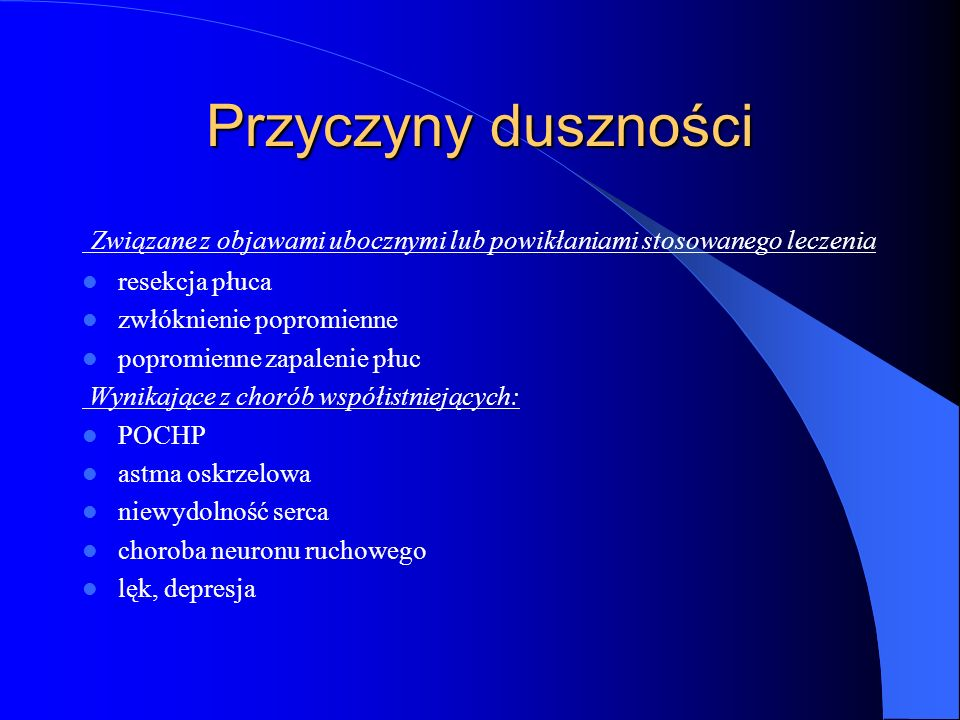 Przyczyny duszności Związane z objawami ubocznymi lub powikłaniami stosowanego leczenia. resekcja płuca.