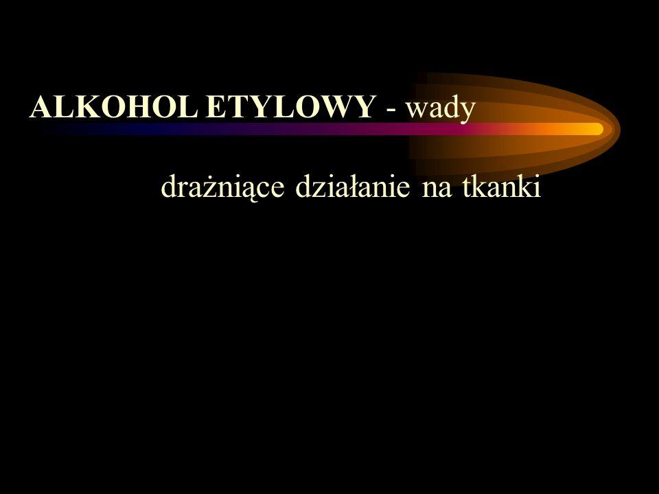 ALKOHOL ETYLOWY - wady drażniące działanie na tkanki
