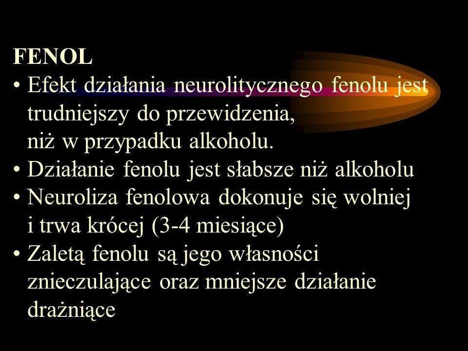 FENOL Efekt działania neurolitycznego fenolu jest trudniejszy do przewidzenia, niż w przypadku alkoholu.