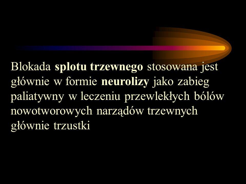 Blokada splotu trzewnego stosowana jest głównie w formie neurolizy jako zabieg paliatywny w leczeniu przewlekłych bólów nowotworowych narządów trzewnych głównie trzustki