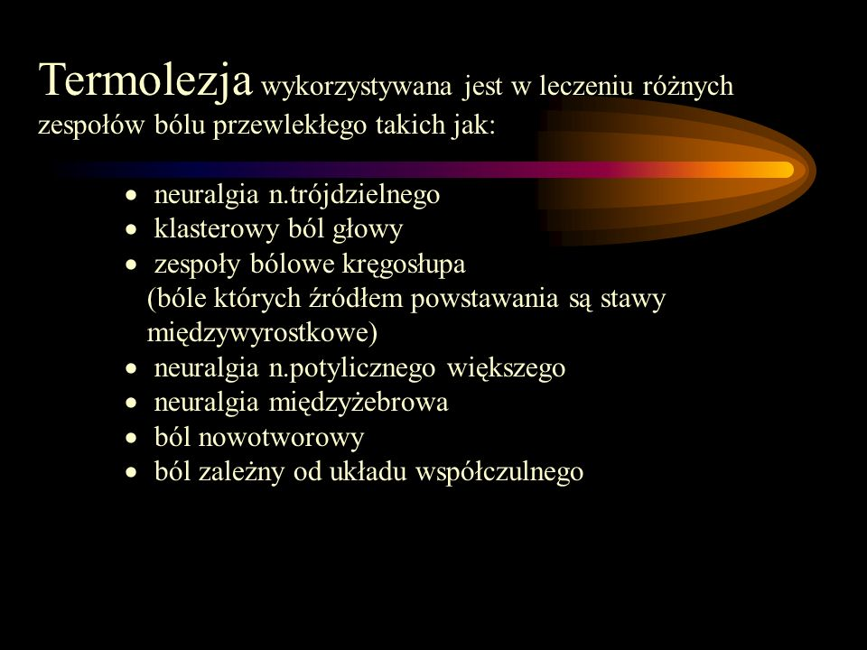Termolezja wykorzystywana jest w leczeniu różnych zespołów bólu przewlekłego takich jak: