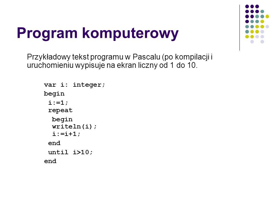 Program komputerowyPrzykładowy tekst programu w Pascalu (po kompilacji i uruchomieniu wypisuje na ekran liczny od 1 do 10.