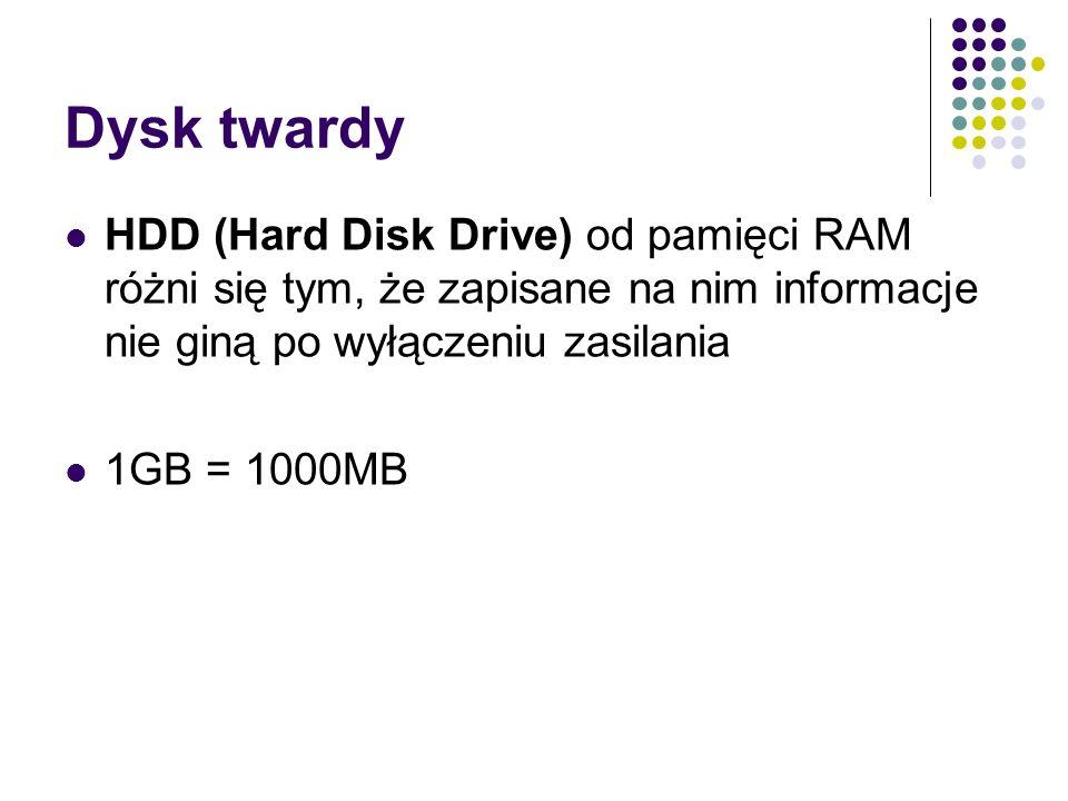 Dysk twardyHDD (Hard Disk Drive) od pamięci RAM różni się tym, że zapisane na nim informacje nie giną po wyłączeniu zasilania.