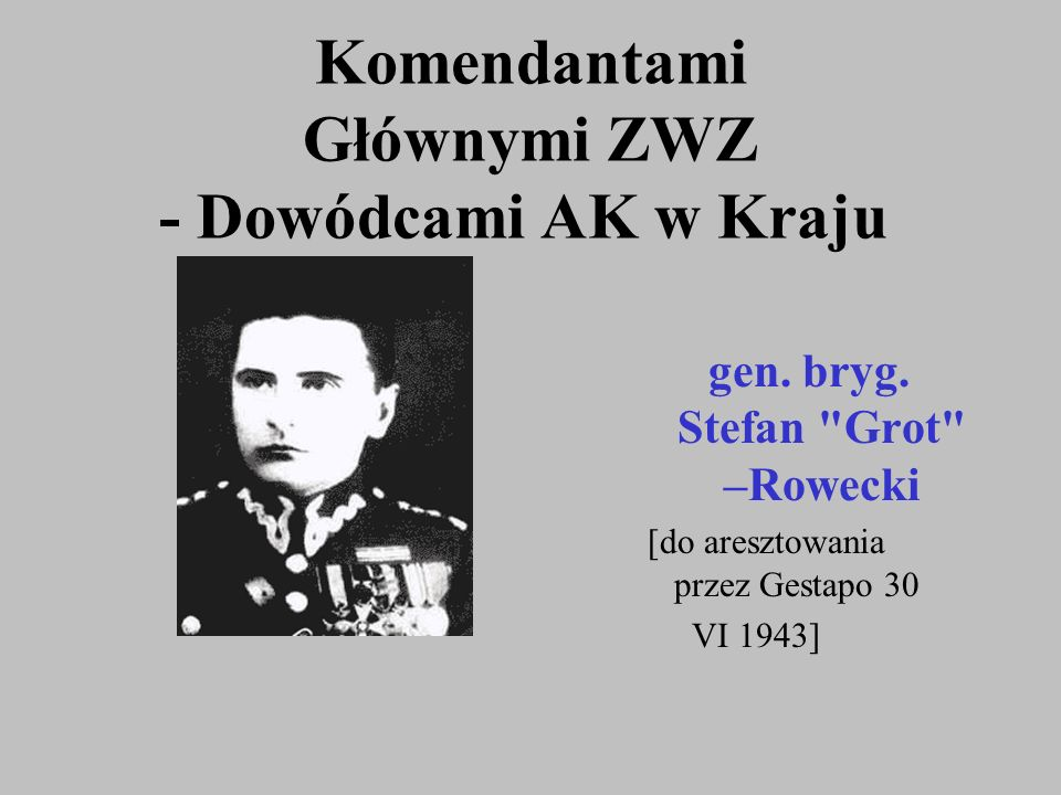 Komendantami Głównymi ZWZ - Dowódcami AK w Kraju