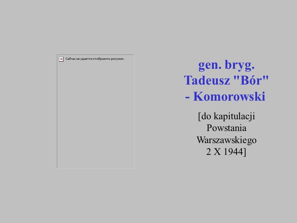 gen. bryg. Tadeusz Bór - Komorowski