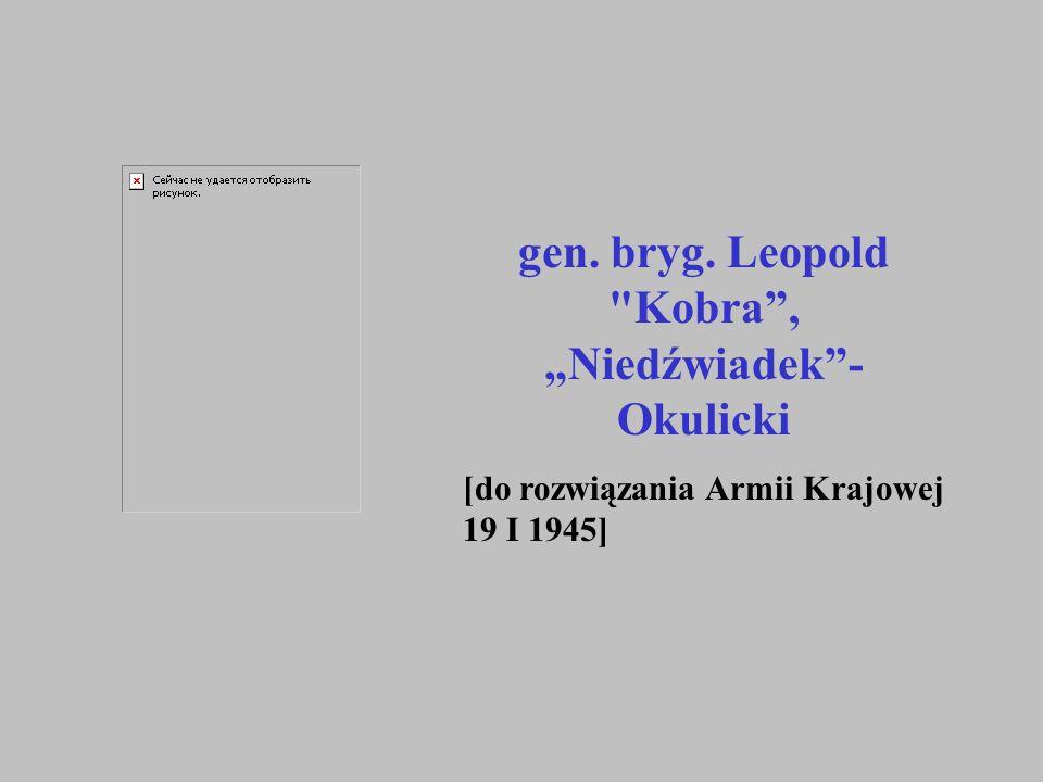 """gen. bryg. Leopold Kobra , """"Niedźwiadek - Okulicki"""