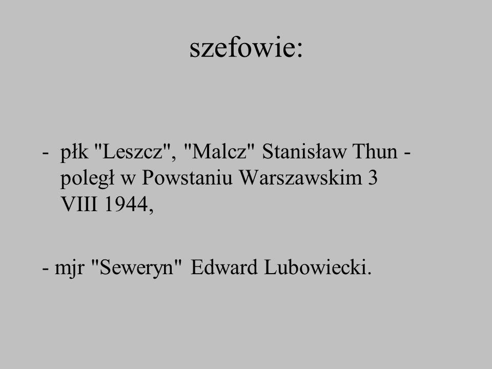 szefowie: płk Leszcz , Malcz Stanisław Thun - poległ w Powstaniu Warszawskim 3 VIII 1944, - mjr Seweryn Edward Lubowiecki.