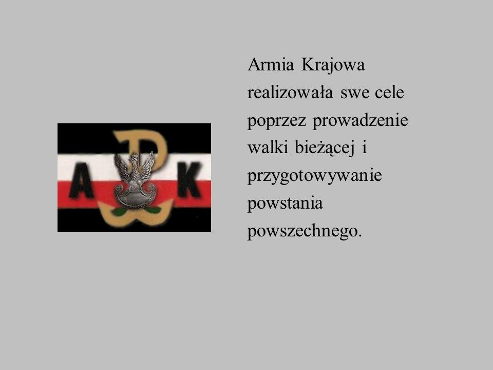 Armia Krajowa realizowała swe cele. poprzez prowadzenie. walki bieżącej i. przygotowywanie. powstania.