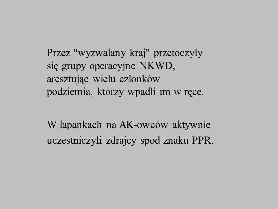 Przez wyzwalany kraj przetoczyły się grupy operacyjne NKWD, aresztując wielu członków podziemia, którzy wpadli im w ręce.