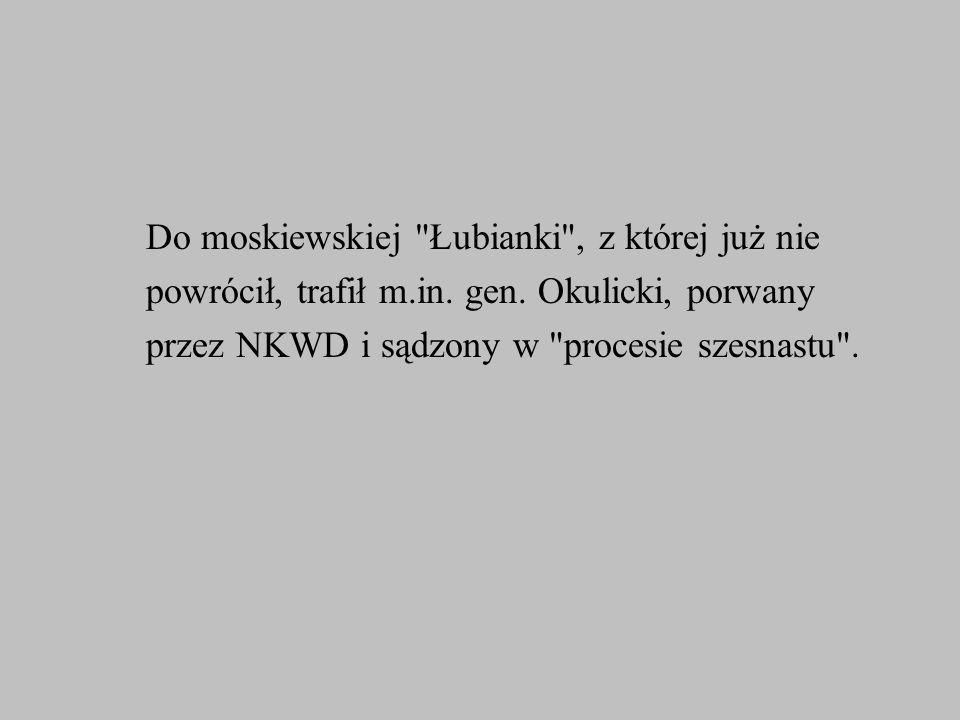 Do moskiewskiej Łubianki , z której już nie