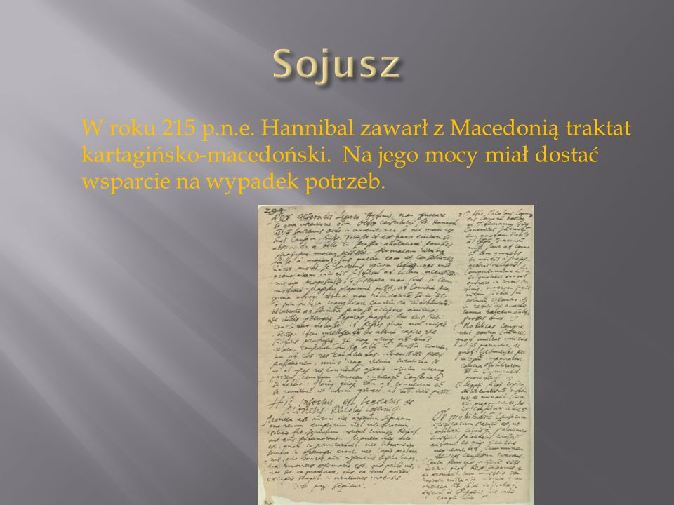 Sojusz W roku 215 p.n.e. Hannibal zawarł z Macedonią traktat kartagińsko-macedoński.