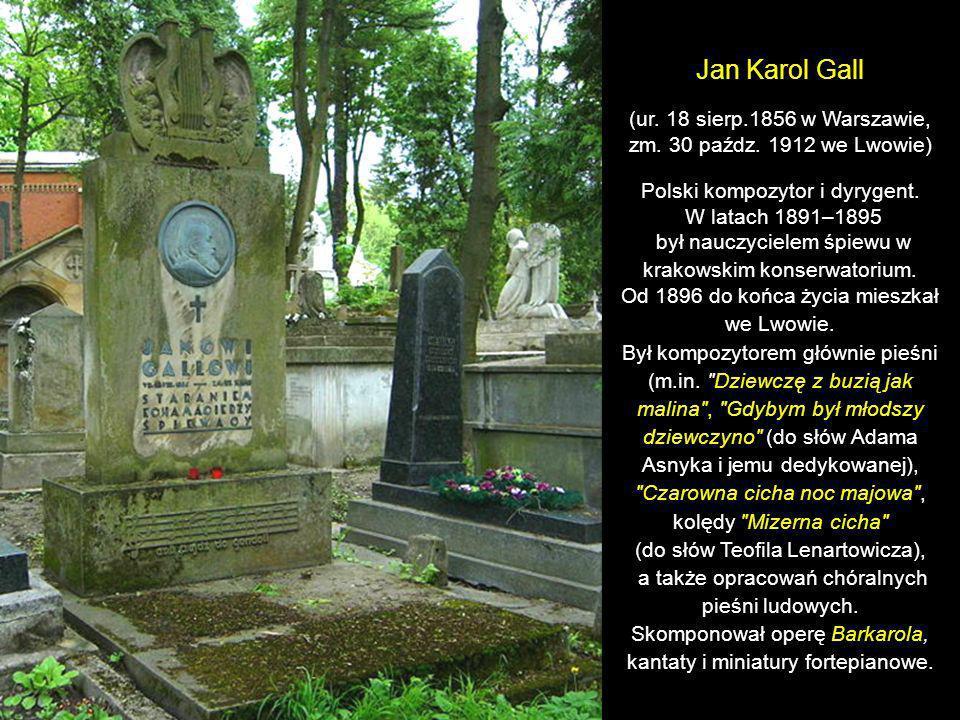 Jan Karol Gall(ur. 18 sierp.1856 w Warszawie, zm. 30 paźdz. 1912 we Lwowie) Polski kompozytor i dyrygent.