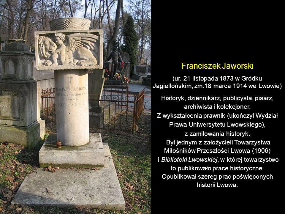 Franciszek Jaworski(ur. 21 listopada 1873 w Gródku Jagiellońskim, zm.18 marca 1914 we Lwowie)