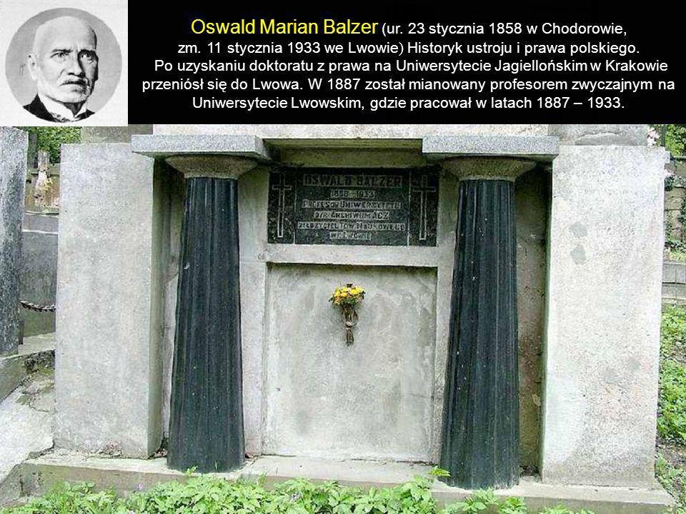 Oswald Marian Balzer (ur. 23 stycznia 1858 w Chodorowie,